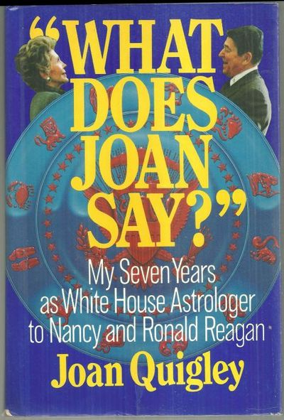 WHAT DOES JOAN SAY My Seven Years As White House Astrologer to Nancy and Ronald Reagan, Quigley, Joan