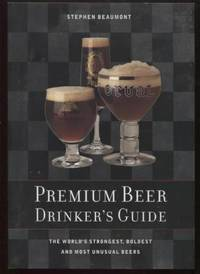 Premium Beer Drinker's Guide ;  The World's Strongest, Boldest and Most  Unusual Beers  The World's Strongest, Boldest and Most Unusual Beers