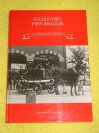 Felixstowe Fire Brigade, An Illustrated History