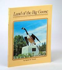 Land of the Big Goose - A History of Wawa (Ontario) and the Michipicoten Area from 1622 to 1982