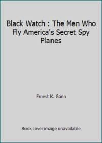 image of Black Watch : The Men Who Fly America's Secret Spy Planes