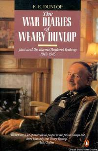 "The War Diaries of ""Weary"" Dunlop: Java and the Burma-Thailand Railway 1942-1945"