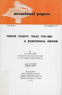 Nueces County, Texas, 1750-1800 A Bicentennial Memoir