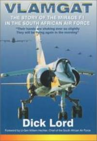 Vlamgat : the Story of the Mirage F-1 in the South African Air Force by Dick Lord - Hardcover - 2001-04-01 - from Books Express and Biblio.com