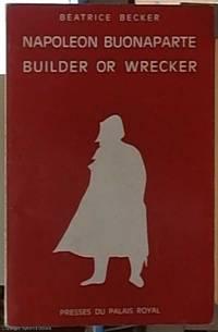 image of Napoleon Buonaparte; Builder or Wrecker