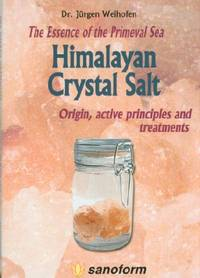 Himalayan Crystal Salt: The Essence of the Primeval Sea - Origin, Active Principles And Treatments