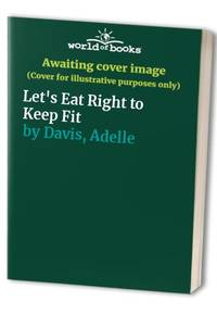 Let's Eat Right to Keep Fit by  Adelle Davis - Paperback - from World of Books Ltd (SKU: GOR001041310)