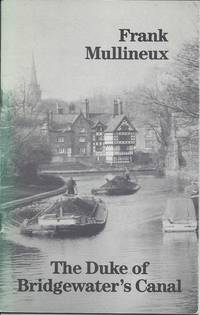 The Duke of Bridgewater's Canal by Mullineux Frank - Paperback - Second Edition - 1988 - from Delph Books and Biblio.com