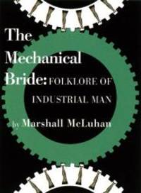 The Mechanical Bride - Facsimile by Marshall McLuhan - 2008-01-01