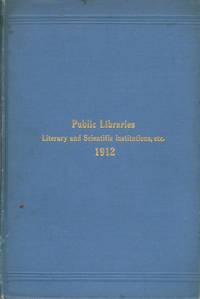 Report Upon Public Libraries, Literary and Scientific Institutions, etc. of the Province of Ontario for the Year 1912
