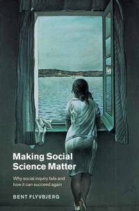 Making Social Science Matter.  Why social inquiry fails and how it can succeed again