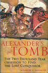 Alexander's Tomb: The Two Thousand Year Obsession To Find The Lost Conqueror
