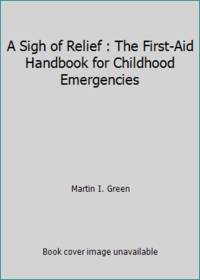 A Sigh of Relief : The First-Aid Handbook for Childhood Emergencies