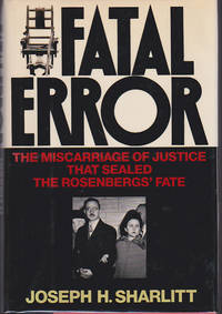 Fatal Error : The Miscarriage of Justice That Sealed the Rosenbergs' Fate