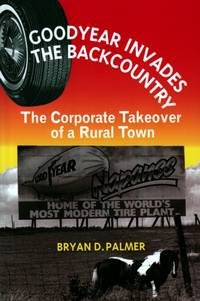 Goodyear Invades the Backcountry:  corporate takeover of a rural town by Bryan D Palmer - 1994 - from Hard-to-Find Needlework Books and Biblio.com