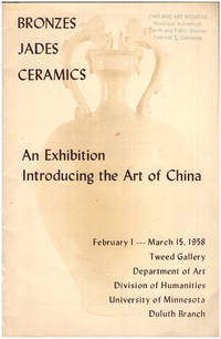 Bronzes Jades Ceramics: An Exhibition Introducing the Art of China