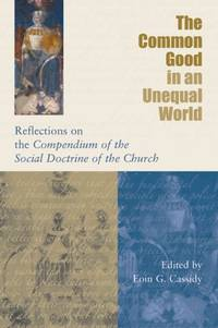 The Common Good in an Unequal World: Reflections on the Compendium of the Social Doctrine of the...