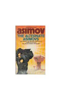 image of The Alternate Asimovs: The original unpublished versions of Pebble in the Sky, The End of Eternity and Belief