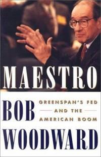 Maestro: Greenspans Fed And The American Boom by Woodward, Bob - 2000