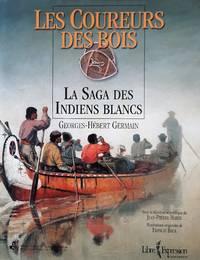 image of Les coureurs des bois. La saga des Indiens blancs