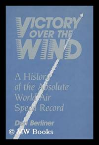 image of Victory over the Wind : a History of the Absolute World Air Speed Record / Don Berliner