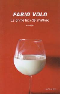Le Prime Luci del Mattino by Fabio Volo  - prima edizione  - 2011  - from Maurizio Biaducci (SKU: 006869)