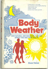 BODY WEATHER How Natural and Man-Made Climates Affect You and Your Health