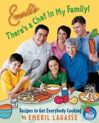 Emeril's There's a Chef in My Family! : Recipes to Get Everybody Cooking