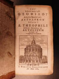 Torī patros ēomon Theophilou episkopson pros Autolykon bīblīa trīa = S. Theophili...