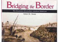 Bridging the Border:  The Structures of Canadian-American Relations ( Traffic and Railway Bridges )