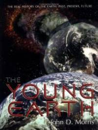 image of The Young Earth: The Real History of the Earth: Past, Present, Future