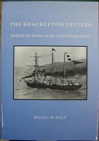The Shackleton Letters: behind the scenes of the Nimrod expedition.