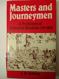 Masters and Journeyman: A Prehistory of Industrial Relations 1717 to 1800