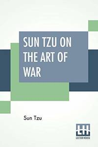 Sun Tzu On The Art Of War: The Oldest Military Treatise In The World Translated From The Chinese...