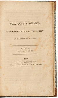 Political Economy: Founded in Justice and Humanity. In a Letter to a Friend. By W.T.