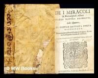 De i miracoli et maravigliosi affetti dalla natura prodotti, libri quattro : Di Giovan Battista...