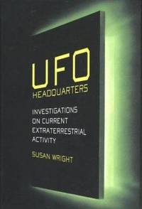 UFO Headquarters : Investigations on Current Extraterrestrial Activity in Area 51