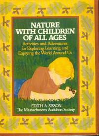 Nature with Children of All Ages : Activities and Adventures for Exploring, Learning, and Enjoying the World Around Us