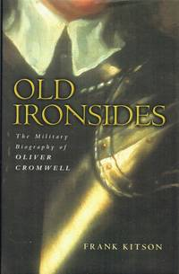 OLD IRONSIDES : THE MILITARY BIOGRAPHY OF OLIVER CROMWELL