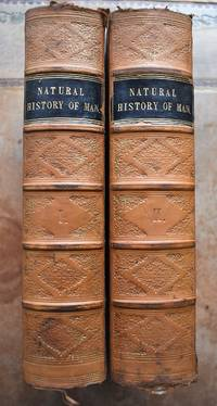 THE NATURAL HISTORY OF MAN; Being an Account of the Manners and Customs of the Uncivilized Races of Men. [2 Vols] Vol.I Africa; Vol.II Australia, New Zaaland, Polynesia, America, Asia, and Ancient Europe