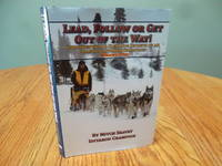 image of Lead, Follow or Get Out of the Way! Unconventional Sled Dog Secrets of an Alaskan Iditarod Champion, Volume One