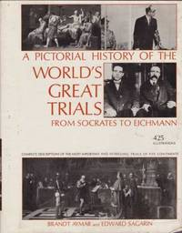 A PICTORIAL HISTORY OF THE WORLD'S GREAT TRIALS From Socrates to Eichman