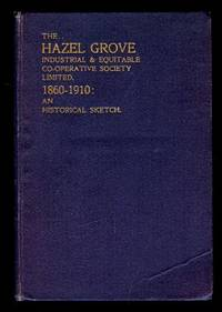 The Hazel Grove Industrial & Equitable Co-operative Society Limited 1860-1910: An Historical Sketch