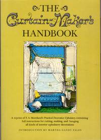 The Curtain-Maker's Handbook: A Reprint of FA Moreland's Practical Decorative Upholstery Containing Full Instrutins for Cutting, Making and Hanging All Kinds of Interior Upholstery Decorations by Moreland. F.A - Paperback - 1st - 1979 - from Dorley House Books and Biblio.com
