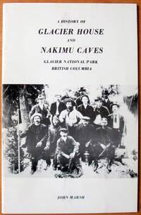 A History of Glacier House and Nakimu Caves