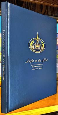 Light on the Hill. Bicentennial History of First Baptist Church Alexandria, Virginia -- 200th Anniversary