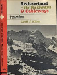 Switzerland--its railways and cableways, mountain roads and lake steamers