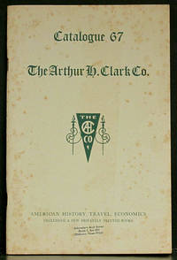 image of The Arthur H. Clark Co. Catalogue 67: American History, Travel, Economics