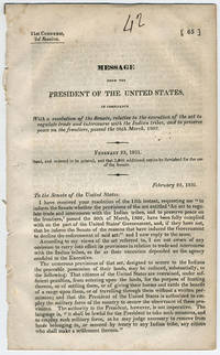 Message from the president of the United States, in compliance with a resolution of the Senate, relative to the execution of the act to regulate trade and intercourse with the Indian tribes, and to preserve peace on the frontiers, passed the 30th March, 1802. February 23, 1831. Read, and ordered to be printed...