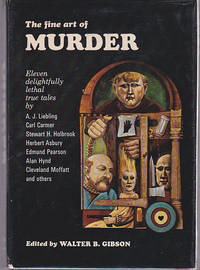 The Fine Art of Murder : Eleven Delightfully Lethal True Tales by  Editor  Walter B. - Hardcover - No Edition Stated - 1965 - from Ravenwood Gables Bookstore and Biblio.co.uk
